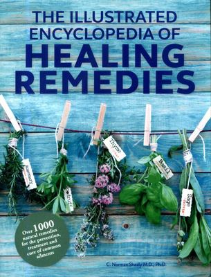 Healing Remedies, Updated Edition: Over 1,000 Natural Remedies for the Prevention, Treatment, and Cure of Common Ailments and Conditions (The Illustrated Encyclopedia of)