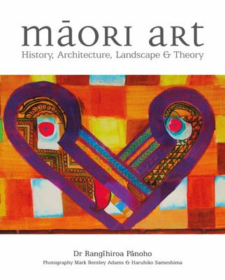 Maori Art: History, Architecture, Landscape and Theory