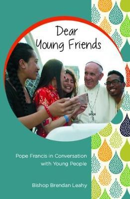Dear Young Friends : Pope Francis in Conversation with Young People