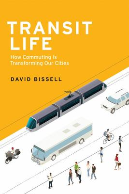 Transit Life : How Commuting Is Transforming Our Cities