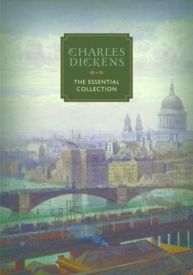 Charles Dickens: The Essential Collection