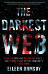 Darkest Web: Hitmen for Hire, Drugs for Sale. Inside the Dangerous World That Lurks Beneath the Bright, Friendly Light of Your Internet Screen