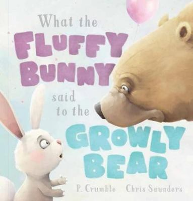 What the Fluffy Bunny said to the Growly Bear (HB)