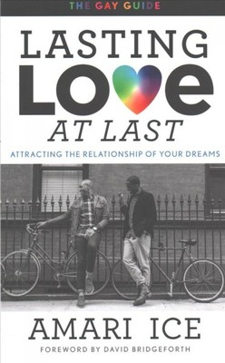 Lasting Love at Last: The Gay Guide to Attrting the Relationship of Your Dreams