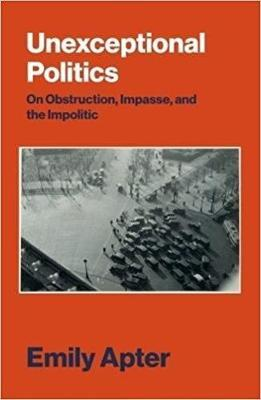 Unexceptional Politics: On Obstruction, Impasse, and the Impolitic