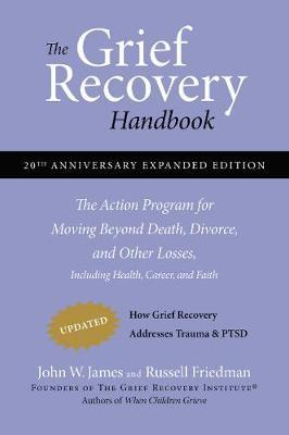 The Grief Recovery Handbook: The Action Program for Moving Beyond Death, Divorce, and Other Losses: (20th Anniversary Edition)