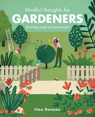 Mindful Thoughts for Gardeners : Sowing Seeds of Awareness