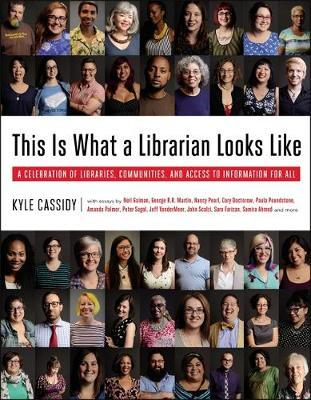This Is What a Librarian Looks Like; A Celebration of Libraries, Communities, and Access to Information