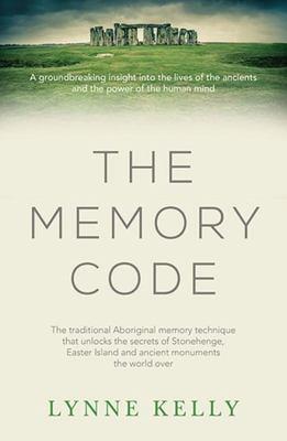 Memory Code: The Traditional Aboriginal Memory Technique That Unlocks the Secrets of Stonehenge, Easter Island and Ancient Monuments the World Over