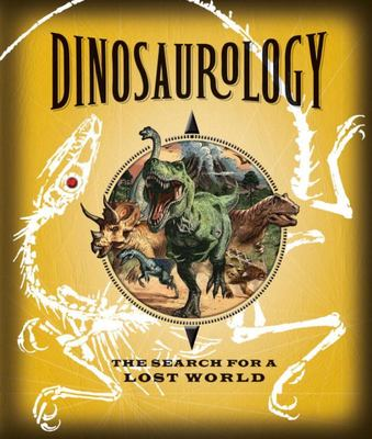DinosaurologyThe Search for a Lost World