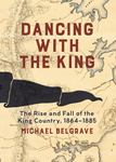 Dancing with the King: The Rise and Fall of the King Country, 1864-1885