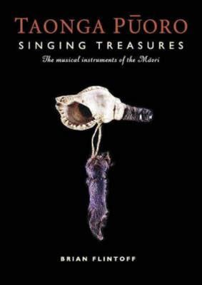 Taonga Puoro - Singing Treasures : The Musical Instruments of the Maori