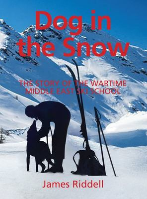 Dog in the Snow: The Story of the Middle East Ski School