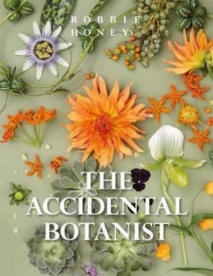 The Accidental Botanist : A Deconstructed Flower Book