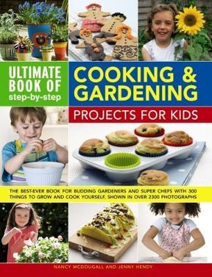 Ultimate Book of Step By Step Cooking & Gardening Projects for Kids