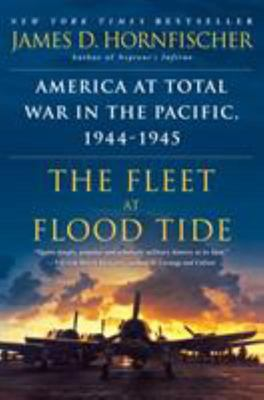 "The Fleet at Flood Tide[""America at Total War in the Pacific, 1944-1945""]"