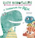 A Toothbrush for Rex [4 Friends and Their Jurassic Adventures]