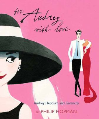 For Audrey With Love : Audrey Hepburn and Givenchy