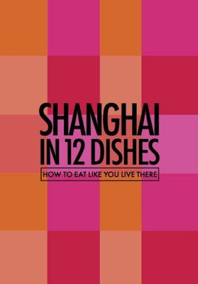 Shanghai in 12 Dishes: How to Eat Like You Live There