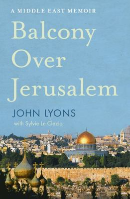 A Balcony Over Jerusalem: A Memoir of the Middle East