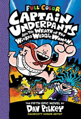 Captain Underpants #5 and the Wrath of the Wicked Wedgie Woman (Captain Underpants Colour Ed.)