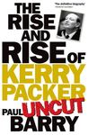 The Rise and Rise of Kerry Packer Uncut