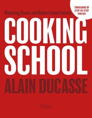 Cooking School Modern Methods and Techniques for Classic and Contemporary French Recipes