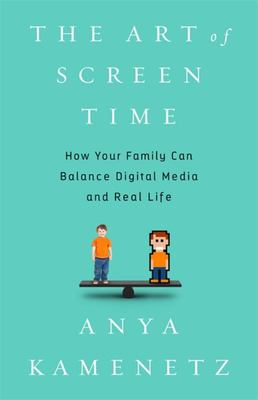"""The Art of Screen Time[""""How Your Family Can Balance Digital Media and Real Life""""]"""