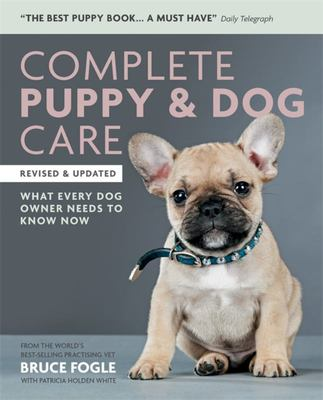 Complete Puppy & Dog Care: What every dog owner needs to know