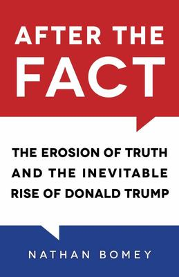 After the Fact - The Erosion of Truth and the Inevitable Rise of Donald Trump