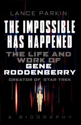 "The Impossible Has Happened[""The Life and Work of Gene Roddenberry, Creator of Star Trek""]"