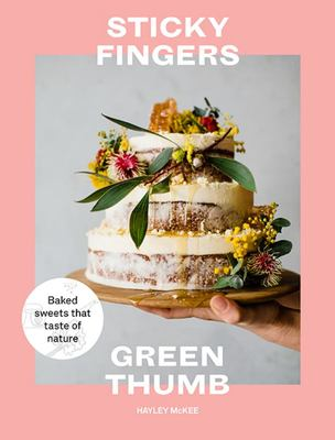 Sticky Fingers, Green Thumb : Baked Sweets That Taste of Nature