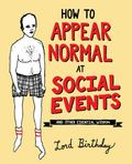 How to Appear Normal at Social Events: And Other Advice from Lord Birthday