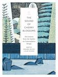 The Sound of Cherry Blossoms - Zen Lessons from the Garden on Comtemplative Design