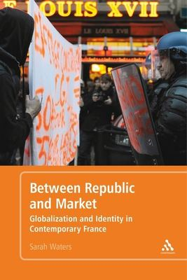 """Between Republic and Market[""""Globalization and Identity in Contemporary France""""]"""