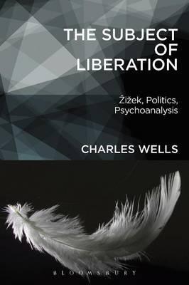"""The Subject of Liberation[""""Zizek, Politics, Psychoanalysis""""]"""