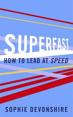 Superfast: How to Lead at Speed