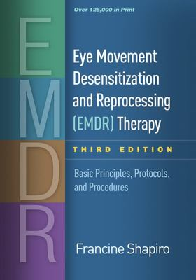 Eye Movement Desensitization and Reprocessing (EMDR) Therapy: Basic Principles, Protocols, and Procedures (Third Edition)