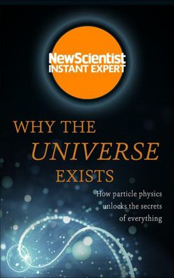 "Why the Universe Exists[""How Particle Physics Unlocks the Secrets of Everything""]"