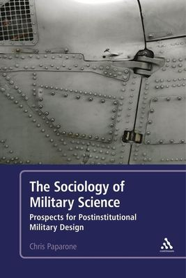 The Sociology of Military Science: Prospects for Postinstitutional Military Design