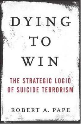 """Dying to Win[""""The Strategic Logic of Suicide Terrorism""""]"""