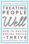 Treating People Well: The Extraordinary Power of Civility at Work and in Life