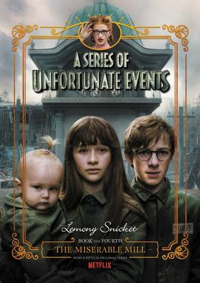 The Miserable Mill (A Series of Unfortunate Events #4) - Netflix Tie-in Edition