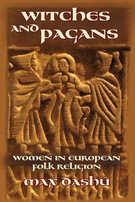 Witches and Pagans - Women in European Folk Religion, 700-1100