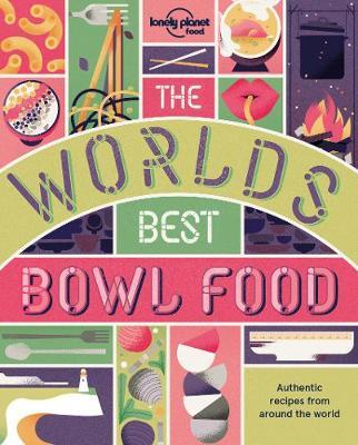 The World's Best Bowl Food: Where to Find It and How to Make It