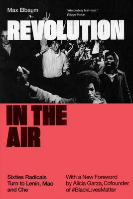 Revolution in the Air : Sixties Radicals Turn to Lenin, Mao and Che