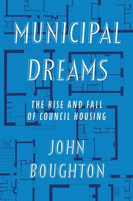 Municipal Dreams: The Rise and Fall of Social Housing