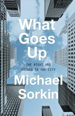 What Goes Up - The Rights and Wrongs of the City