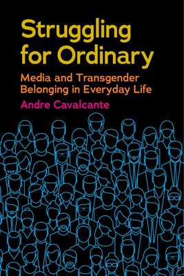 Struggling for Ordinary: Media and Transgender Belonging in Everyday Life