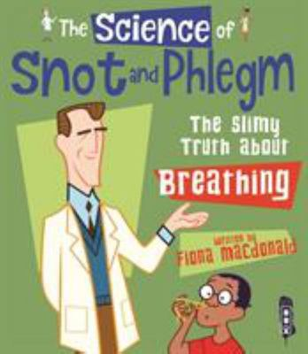 The Science Of: Snot and Phlegm (The Slimy Truth about Breathing)